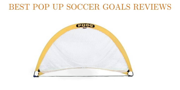 best pop up soccer goals reviews